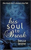 His Soul to Break by Becca Leone